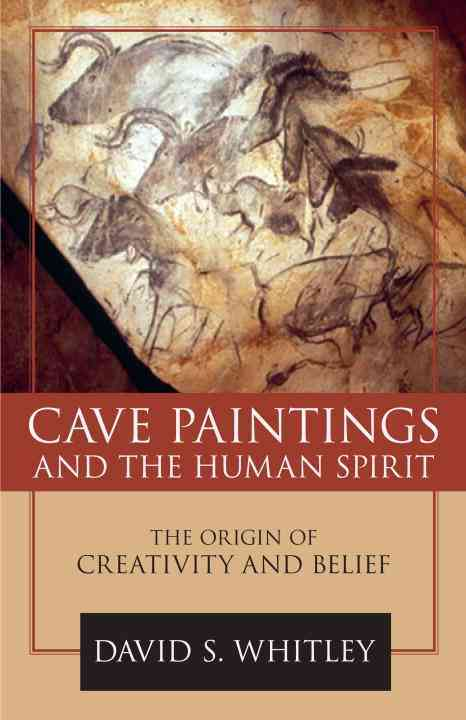 Cave Paintings and the Human Spirit By Whitley, David S.